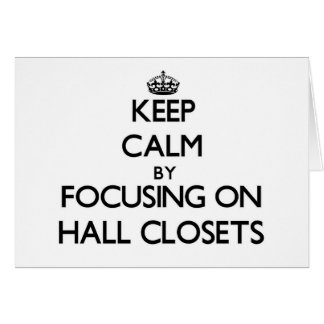 Keep Calm by focusing on Hall Closets Greeting Card