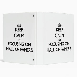 Keep Calm by focusing on Hall Of Famers 3 Ring Binders