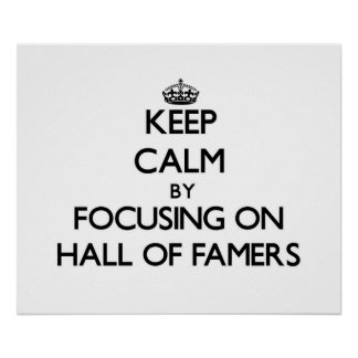 Keep Calm by focusing on Hall Of Famers Posters