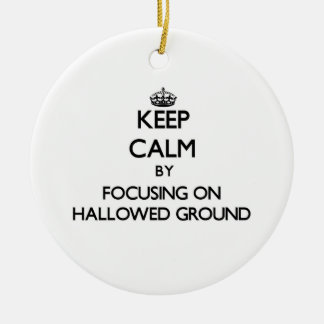 Keep Calm by focusing on Hallowed Ground Double-Sided Ceramic Round Christmas Ornament