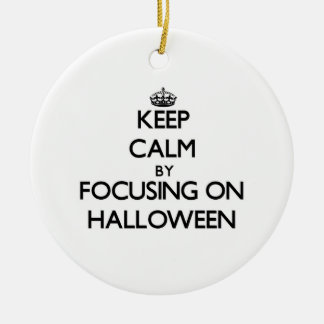 Keep Calm by focusing on Halloween Ornament