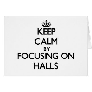 Keep Calm by focusing on Halls Greeting Cards