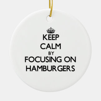 Keep Calm by focusing on Hamburgers Ornaments