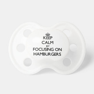 Keep Calm by focusing on Hamburgers Pacifiers