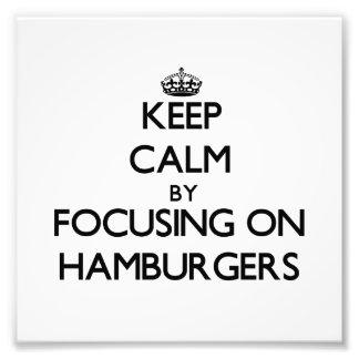 Keep Calm by focusing on Hamburgers Photograph