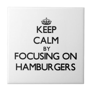 Keep Calm by focusing on Hamburgers Tiles