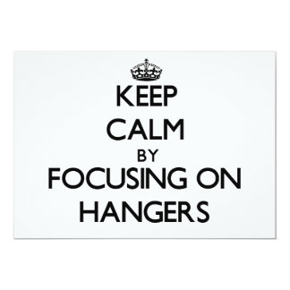 Keep Calm by focusing on Hangers 5x7 Paper Invitation Card