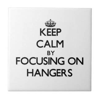 Keep Calm by focusing on Hangers Tiles