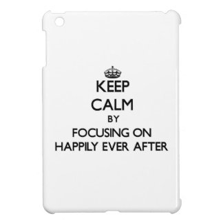 Keep Calm by focusing on Happily Ever After iPad Mini Case