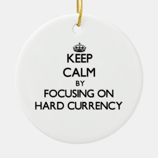 Keep Calm by focusing on Hard Currency Ornaments