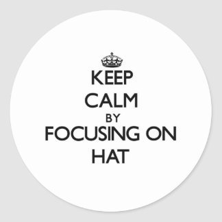 Keep Calm by focusing on Hat Stickers