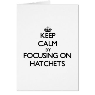 Keep Calm by focusing on Hatchets Greeting Card