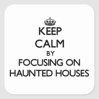 Keep Calm by focusing on Haunted Houses Stickers
