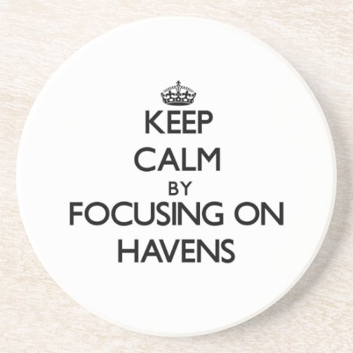 Keep Calm by focusing on Havens Coaster