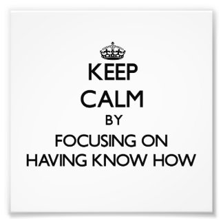 Keep Calm by focusing on Having Know How Photograph