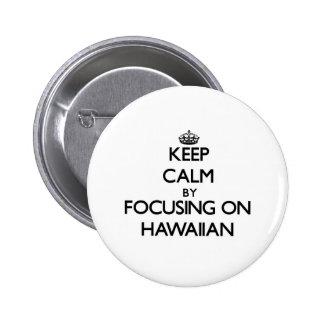 Keep calm by focusing on Hawaiian Pin