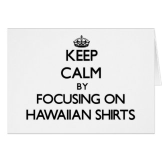 Keep Calm by focusing on Hawaiian Shirts Stationery Note Card