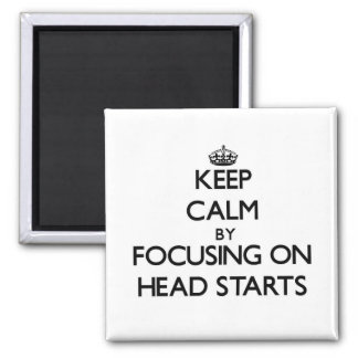 Keep Calm by focusing on Head Starts Refrigerator Magnets