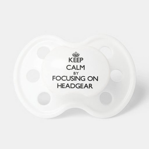 Keep Calm by focusing on Headgear Baby Pacifier