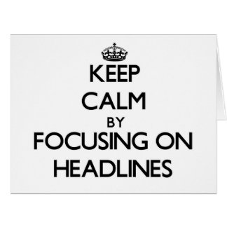 Keep Calm by focusing on Headlines Large Greeting Card