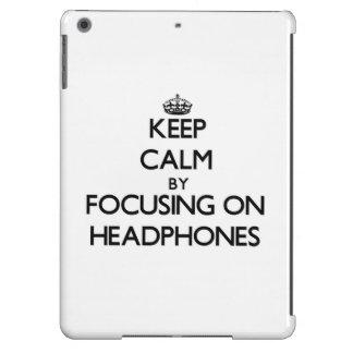 Keep Calm by focusing on Headphones Case For iPad Air