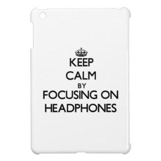 Keep Calm by focusing on Headphones iPad Mini Cover