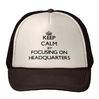 Keep Calm by focusing on Headquarters Hats
