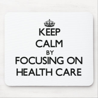 Keep calm by focusing on Health Care Mousepad