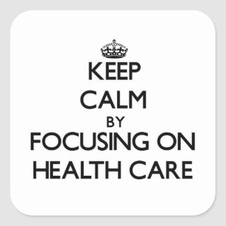Keep Calm by focusing on Health Care Stickers