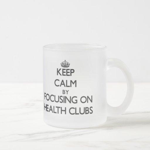 Keep Calm by focusing on Health Clubs Mugs