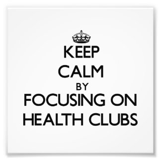 Keep Calm by focusing on Health Clubs Art Photo