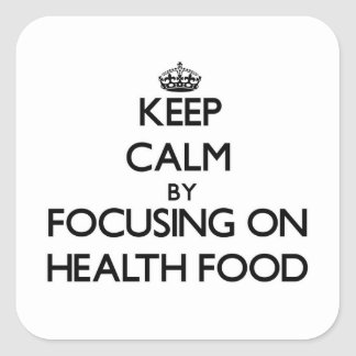 Keep Calm by focusing on Health Food Square Sticker