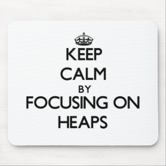 Keep Calm by focusing on Heaps Mouse Pad