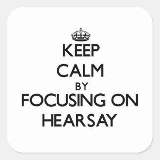 Keep Calm by focusing on Hearsay Sticker