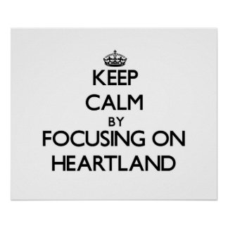 Keep Calm by focusing on Heartland Poster