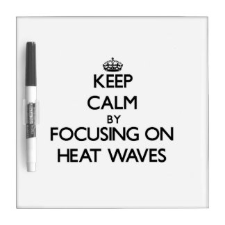 Keep Calm by focusing on Heat Waves Dry Erase Whiteboards