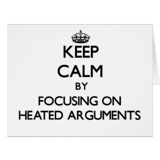 Keep Calm by focusing on Heated Arguments Large Greeting Card