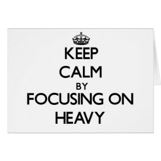 Keep Calm by focusing on Heavy Greeting Card