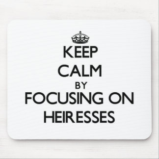 Keep Calm by focusing on Heiresses Mouse Pad