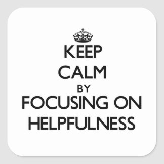 Keep Calm by focusing on Helpfulness Square Sticker