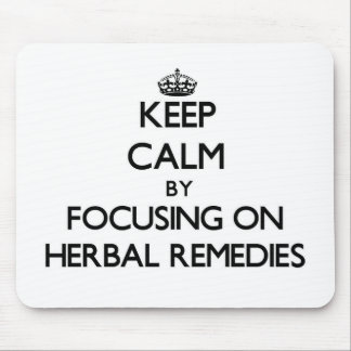 Keep Calm by focusing on Herbal Remedies Mouse Pad