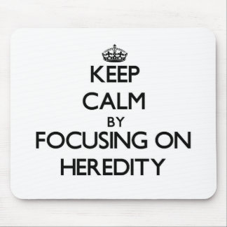 Keep Calm by focusing on Heredity Mousepads