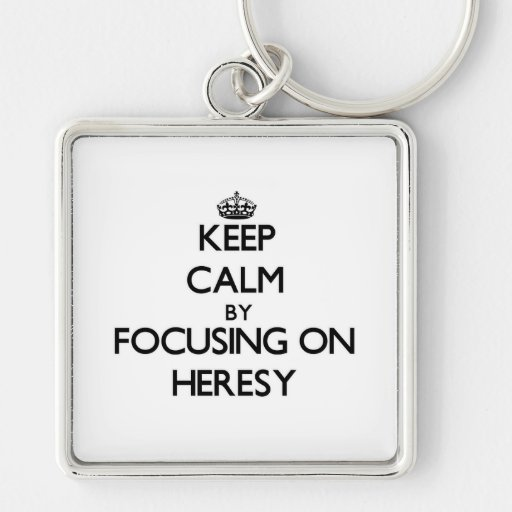 Keep Calm by focusing on Heresy Key Chain