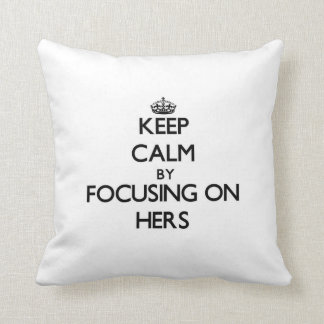 Keep Calm by focusing on Hers Throw Pillows