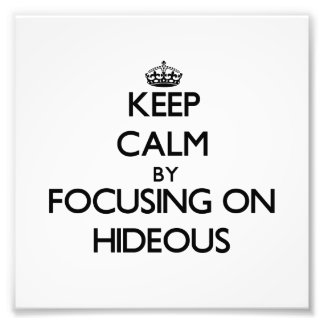 Keep Calm by focusing on Hideous Photo Print