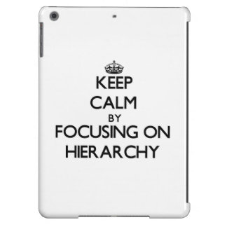 Keep Calm by focusing on Hierarchy iPad Air Covers