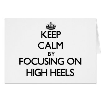 Keep Calm by focusing on High Heels Greeting Card