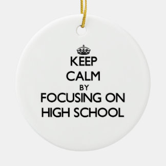 Keep Calm by focusing on High School Double-Sided Ceramic Round Christmas Ornament