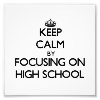 Keep Calm by focusing on High School Photo Print