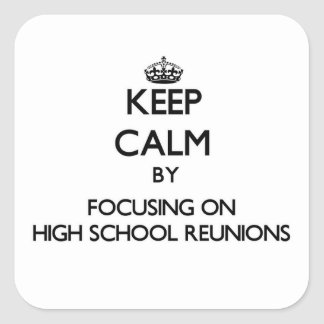Keep Calm by focusing on High School Reunions Stickers
